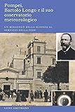 Pompei, Bartolo Longo e il suo osservatorio meteorologico: Un miracolo della scienza al servizio della fede