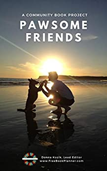 Pawsome Friends: A Community Book Project by [Donna Kozik]