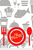 The Best Meals I Ever Ate Notebook: A Journal of favorite dishes, meals, and...