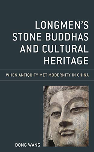 Longmen\'s Stone Buddhas and Cultural Heritage: When Antiquity Met Modernity in China (Asia/Pacific/Perspectives) (English Edition)