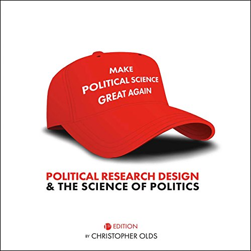 Political Research Design and the Science of Politics                   By:                                                                                                                                 Christopher Olds                               Narrated by:                                                                                                                                 Maxwell Zener                      Length: 7 hrs and 27 mins     Not rated yet     Overall 0.0