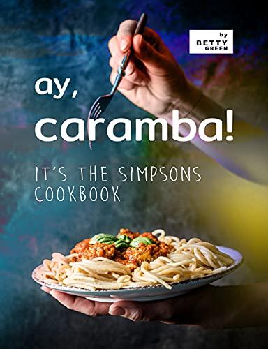 Ay, Caramba!: It s the Simpsons Cookbook (English Edition)