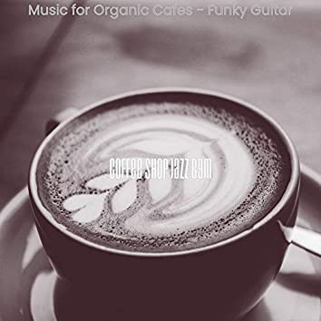Music for Organic Cafes - Funky Guitar