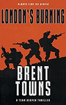 London's Burning: A Team Reaper Thriller by [Brent Towns]
