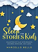 Sleep Stories for Kids: A Collection of Tales with Dragons, Unicorns, Dinosaurs, and Aliens
