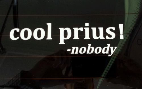 Cool Prius Said Nobody Ever! Funny Truck Hunting Diesel Vinyl Decal Sticker, Die Cut Vinyl Decal for Windows, Cars, Trucks, Tool Boxes, laptops, MacBook - virtually Any Hard, Smooth Surface