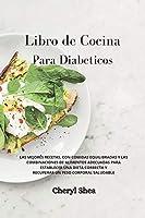 Libro de Cocina Para Diabéticos: LAS MEJORES RECETAS, CON COMIDAS EQUILIBRADAS Y LAS COMBINACIONES DE ALIMENTOS ADECUADAS PARA ESTABLECER UNA DIETA CORRECTA Y RECUPERAR UN PESO CORPORAL SALUDABLE Diabetic for beginners (Spanish Version)