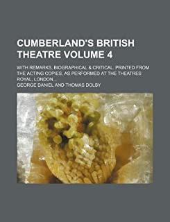 Cumberland's British Theatre Volume 4; With Remarks, Biographical & Critical. Printed from the Acting Copies, as Performed...
