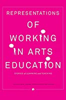 Representations of Working in Arts Education: Stories of Learning and Teaching