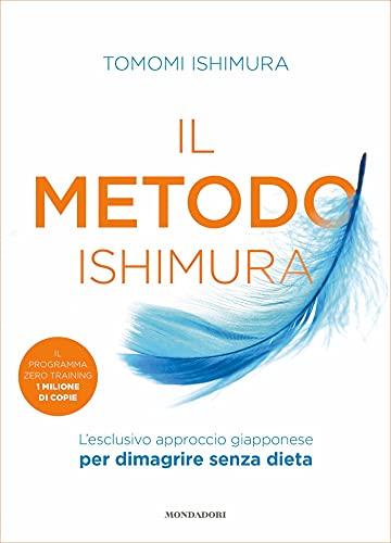 Il metodo Ishimura: L'esclusivo approccio giapponese per dimagrire senza dieta