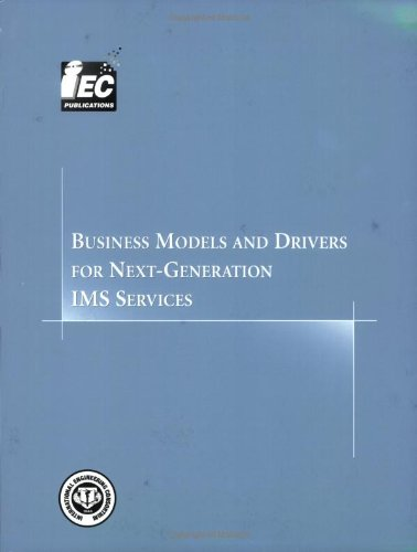 Business Models and Drivers for Next-Generation IMS Services (Comprehensive Report series)