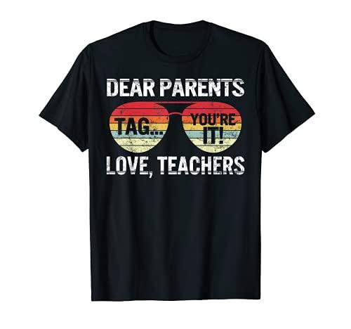 Queridos padres Tag You It Love Teachers Last Day Of School Camiseta
