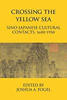 Crossing the Yellow Sea: Sino-Japanese Cultural Contacts, 1600-1950
