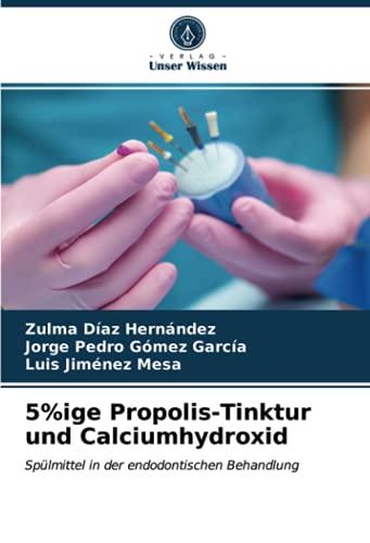 5%ige Propolis-Tinktur und Calciumhydroxid: Spülmittel in der endodontischen Behandlung
