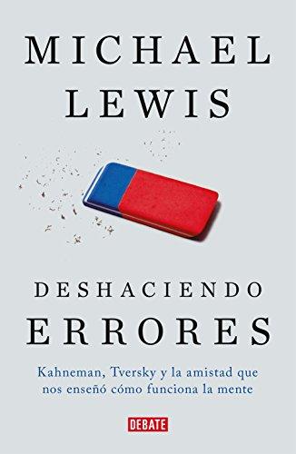 Deshaciendo errores: Kahneman, Tversky y la amistad que nos enseñó cómo funciona la mente