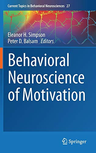 Behavioral Neuroscience of Motivation (Current Topics in Behavioral Neurosciences)