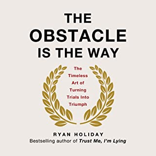 The Obstacle Is the Way     The Timeless Art of Turning Trials into Triumph              Written by:                                                                                                                                 Ryan Holiday                               Narrated by:                                                                                                                                 Ryan Holiday                      Length: 6 hrs and 7 mins     183 ratings     Overall 4.7