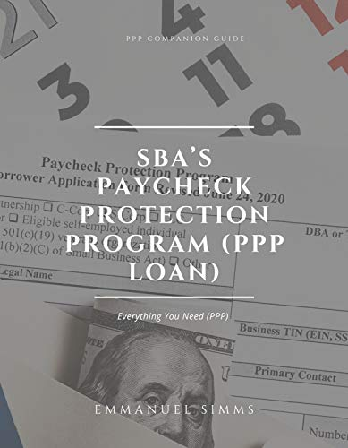 SBA's Paycheck Protection Program (PPP Loan): PPP Companion Guide - Everything You Need (PPP)