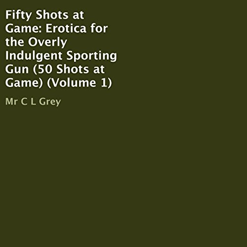 Fifty Shots at Game: Erotica for the Overly Indulgent Sporting Gun, Volume 1 Titelbild