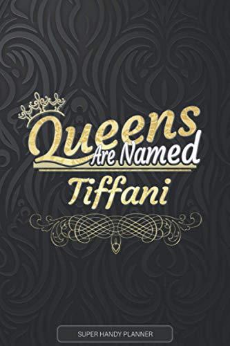 Tiffani: Queens Are Named Tiffani - Tiffani Name Custom Gift Planner Calendar Notebook Journal
