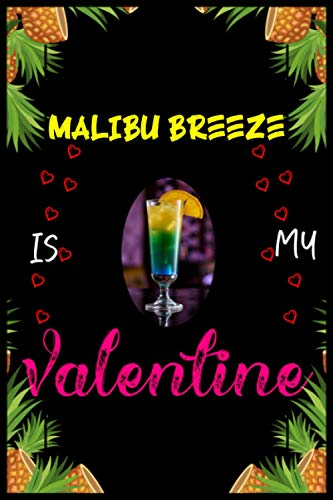Malibu Breeze Is My Valentines: Blank Lined Journal Notebook Valentine Day Funny Gift Ideas Who Loves Malibu Breeze Drinks-Alcohol/Romantic Gift For ... Write In To Take Daily Notes, Ideas Your Feel
