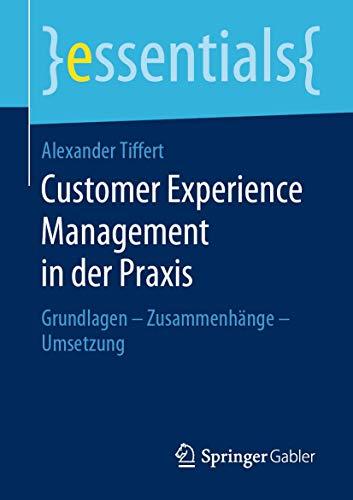 Customer Experience Management in der Praxis: Grundlagen – Zusammenhänge – Umsetzung (essentials)