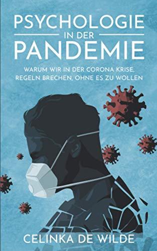 Psychologie in der Pandemie: Warum wir in der Corona Krise, Regeln brechen, ohne es zu wollen. (Covid 19 Buch in der Pandemie)