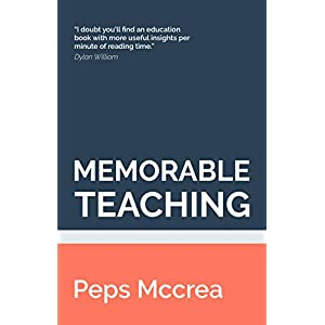 Memorable Teaching: Leveraging memory to build deep and durable learning in the classroom (High Impact Teaching Book 2) Kindle Edition