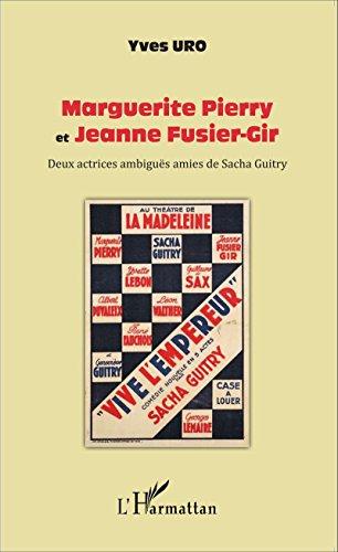 Marguerite Pierry et Jeanne Fusier-Gir: Deux actrices ambiguës amies de Sacha Guitry