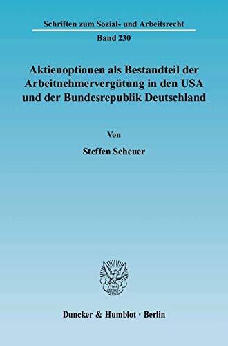 Aktienoptionen als Bestandteil der Arbeitnehmervergütung in den USA und der Bundesrepublik Deutschland. (Schriften zum Sozial- und Arbeitsrecht, Band 230)