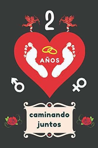 2 AÑOS CAMINANDO JUNTOS: CUADERNO DE ANIVERSARIO PARA MI PAREJA, NOVIO, NOVIA, MARIDO O MUJER. REGALO ROMÁNTICO PARA EL DÍA DE LOS ENAMORADOS O SAN ... ESPECIAL Y ORIGINAL PARA ÉL O PARA ELLA.