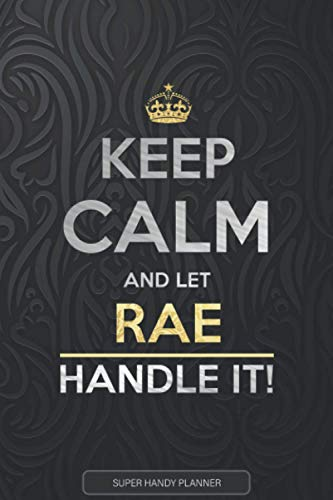 Rae: Keep Calm And Let Rae Handle It - Rae Name Custom Gift Planner Calendar Notebook Journal