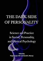 The Dark Side of Personality: Science and Practice in Social, Personality, and Clinical Psychology