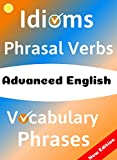 ADVANCED ENGLISH: Idioms, Phrasal Verbs, Vocabulary and Phrases: 700 Expressions of Academic Language (English Edition)