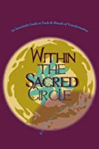 Within the Sacred Circle: An Interfaith Guide to Shamanic Tools & Rituals of Transformation
