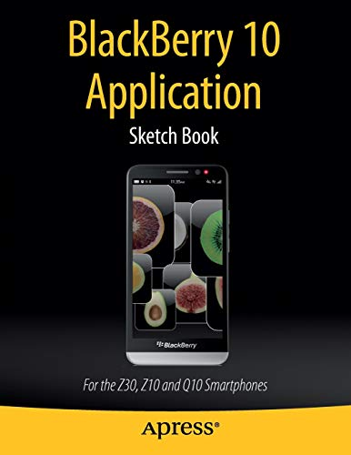 BlackBerry 10 Application Sketch Book: For the Z30, Z10 and Q10 Smartphones