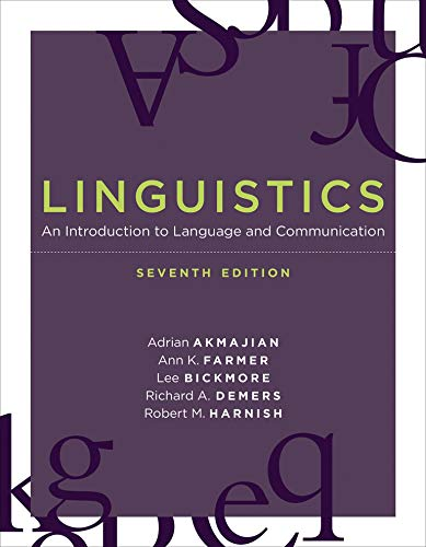 Compare Textbook Prices for Linguistics, seventh edition: An Introduction to Language and Communication The MIT Press seventh edition Edition ISBN 9780262533263 by Akmajian, Adrian,Farmer, Ann K.,Bickmore, Lee,Demers, Richard A.,Harnish, Robert M.