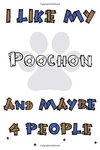 I Like My Poochon And Maybe 4 People Notebook : Simple Notebook,...
