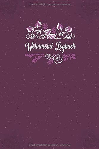 Wohnmobil Logbuch: Liebevoll gestaltetes Wohnmobil Camping Logbuch Reisetagebuch - Für Camper ein schönes Tagebuch Journal Caravan Notizbuch Erlebnisbuch / Lila Blumen