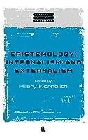 Epistemology: Internalism and Externalism (Wiley Blackwell Readings in Philosophy)