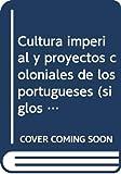 Cultura imperial y proyectos coloniales de los portugueses (siglos XV a XVIII) (Ambos Mundos)