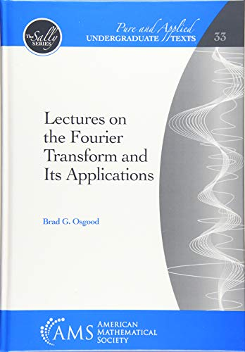 Osgood, B: Lectures on the Fourier Transform and Its Applic (Pure and Applied Undergraduate Texts, Band 33)