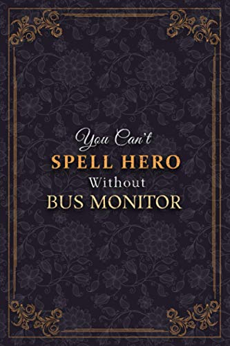 Bus Monitor Notebook Planner - You Can't Spell Hero Without Bus Monitor Job Title Working Cover Journal: A5, Business, 120 Pages, 5.24 x 22.86 cm, Weekly, 6x9 inch, To Do List, Tax, Meal, Monthly
