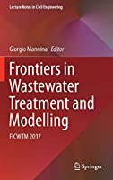 Frontiers in Wastewater Treatment and Modelling: FICWTM 2017 (Lecture Notes in Civil Engineering, 4)