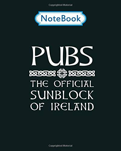 Notebook: irish drinking pubs the official sunblock of ireland - for men woman Journal/Notebook Blank Lined Ruled 100 pages 8x10 inches