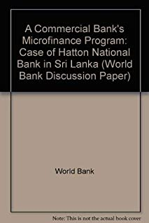 A Commercial Bank's Microfinance Program: The Case of Hatton National Bank in Sri Lanka (World Bank Discussion Paper)