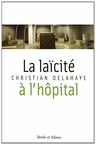 La laïcité à l'hôpital : Fondements historiques, enjeux interreligieux et défis théologiques de la nouvelle laïcité à l'hôpital : parcours à l'Assistance Publique - Hôpitaux de Paris