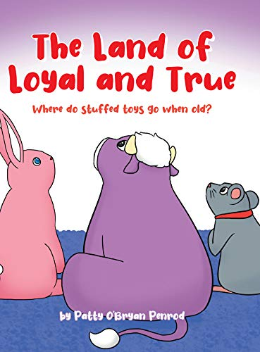 The Land of Loyal and True: Where do stuffed toys go when old? (English Edition)
