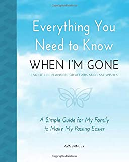 Everything You Need to Know When I'm Gone - End of Life Planner for Affairs and Last Wishes: A Simple Guide for my Family ...