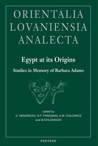 Egypt at its Origins. Studies in Memory of Barbara Adams (Orientalia Lovaniensia Analecta)
